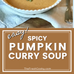 Pin for pumpkin curry soup, spicy pumpkin soup with top image of pretty bowl of creamy pumpkin soup and bottom image a close up of spicy pumpkin soup.