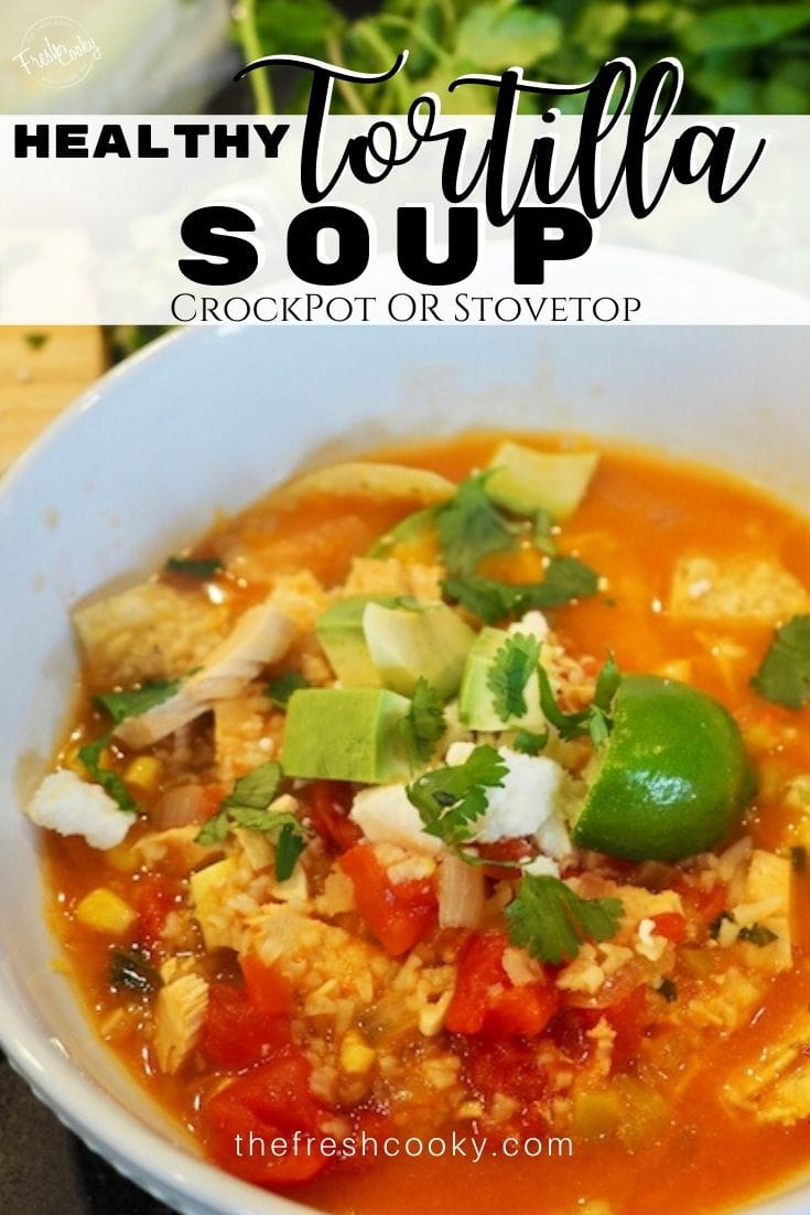 Pin for healthy tortilla soup for Pinterest with images of bowls of tortilla soup