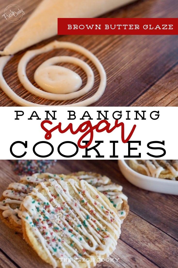 Long Pin for pan banging sugar cookies, top pin brown butter glaze, bottom image, Christmas sprinkles on pan banging sugar cookies
