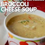 Pin for HOmemade Copycat Panera Broccoli Cheese Soup with cup of creamy cheesy soup.