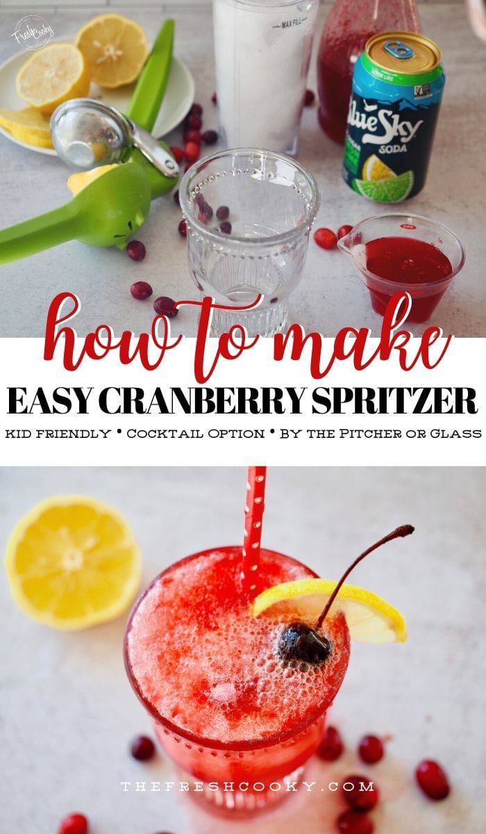 Long pin for how to make a Cranberry Spritzer with top image of ingredients for Spritzer and bottom image of glass filled with fizzy cranberry refresher ingredients.