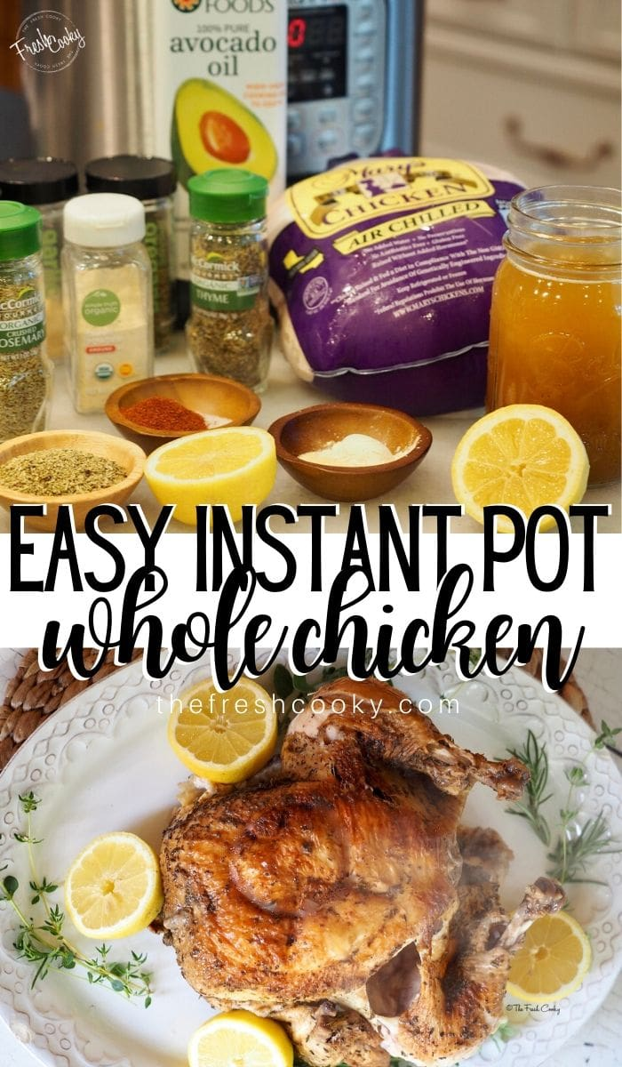 Long pin image for instant pot chicken. Top image of ingredients for pressure cooked whole chicken. Bottom image of cooked whole chicken on platter with lemons and thyme.