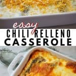 Easy chile Relleno Casserole pin, top image of ready for the oven casserole with cheese and chilies, top image of baked chile relleno casserole.