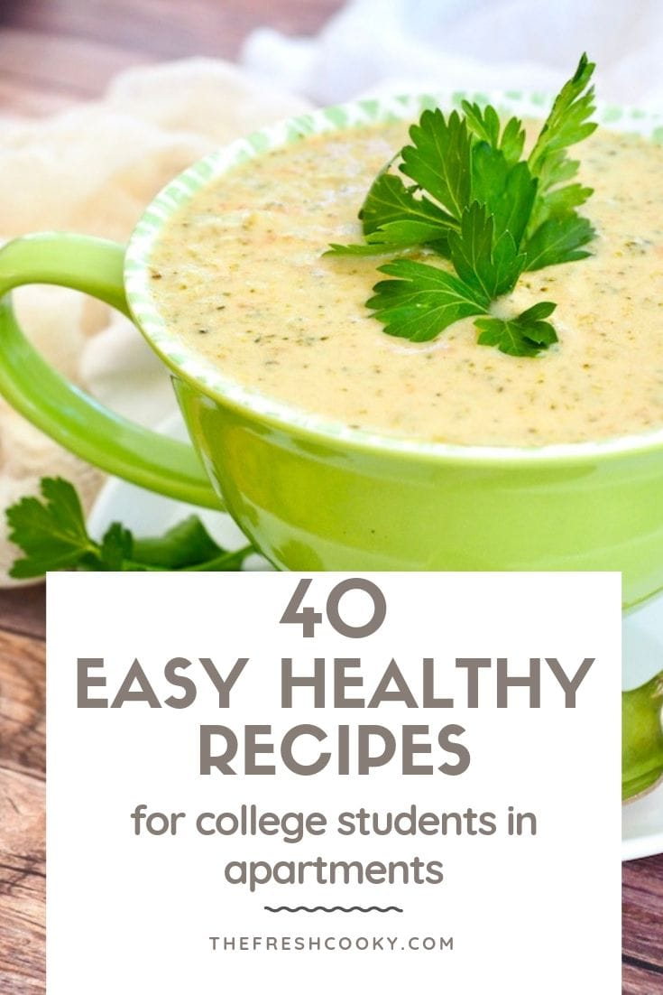 Pin with image of bowl of broccoli cheese soup with words Easy Healthy Recipes for college students in apartments.