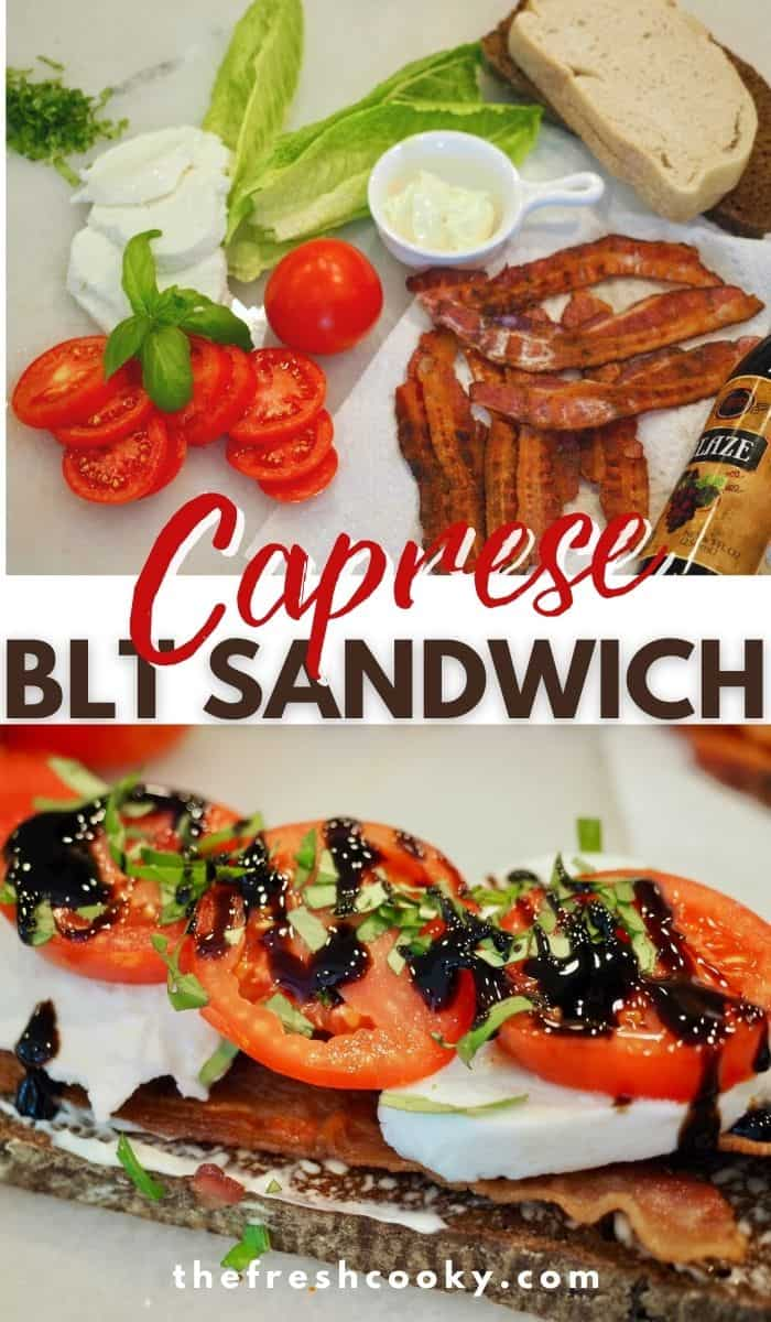 Pinterest image long pine with two images for Caprese BLT Sandwich, top image has ingredients, tomatoes, basil, fresh mozzarella, bread, bacon and mayo. Bottom image: Open face caprese BLT sandwich, topped with basil and balsamic