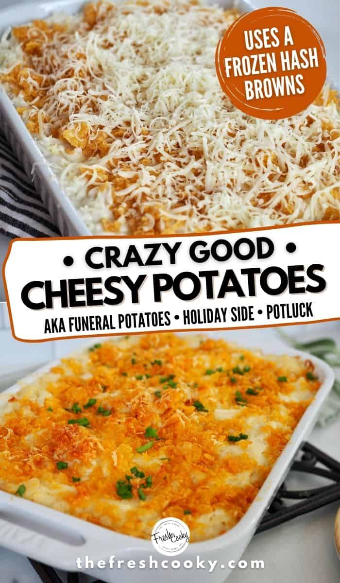 Long Pin for Pinterest of Cheese Funeral Potatoes Crazy Good, top image unbaked potato casserole, bottom image baked to golden and bubble funeral potatoes
