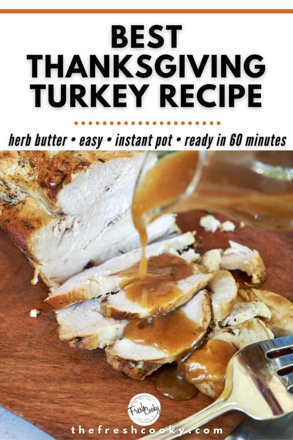 Easy Instant Pot Turkey Breast with pan Gravy recipe from The Fresh Cooky. Your Thanksgiving turkey is an hour away. Yes! You read that correctly! Juicy, perfect Thanksgiving turkey in no time with this Award Winning Turkey Breast Recipe. Roasted, herb butter boneless turkey breast. You can even cook from frozen (though it will take longer). #thefreshcooky #thanksgivingdinner #turkeydinner  via @thefreshcooky