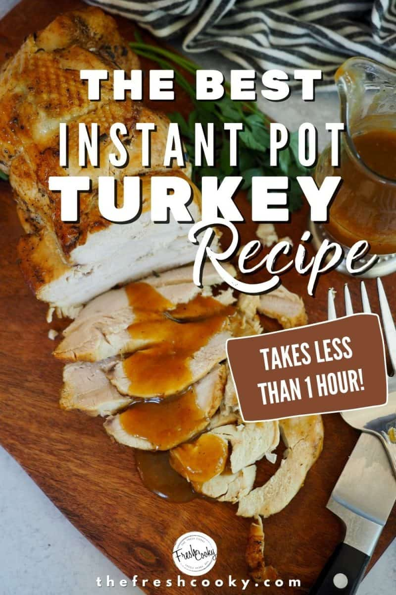 Pinterest Image with top down shot of roasted turkey breast with several pieces sliced and a drizzle of pan gravy on top. The Best Instant Pot Turkey Recipe