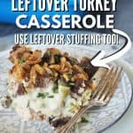 Pinterest Pin, image of leftover turkey casserole on a plated with a fork, blue casserole dish in the background