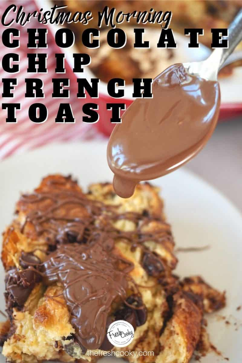 Christmas Morning Chocolate Chip French Toast Pinterest Pin with spoon drizzling Nutella on top of serving of french toast.