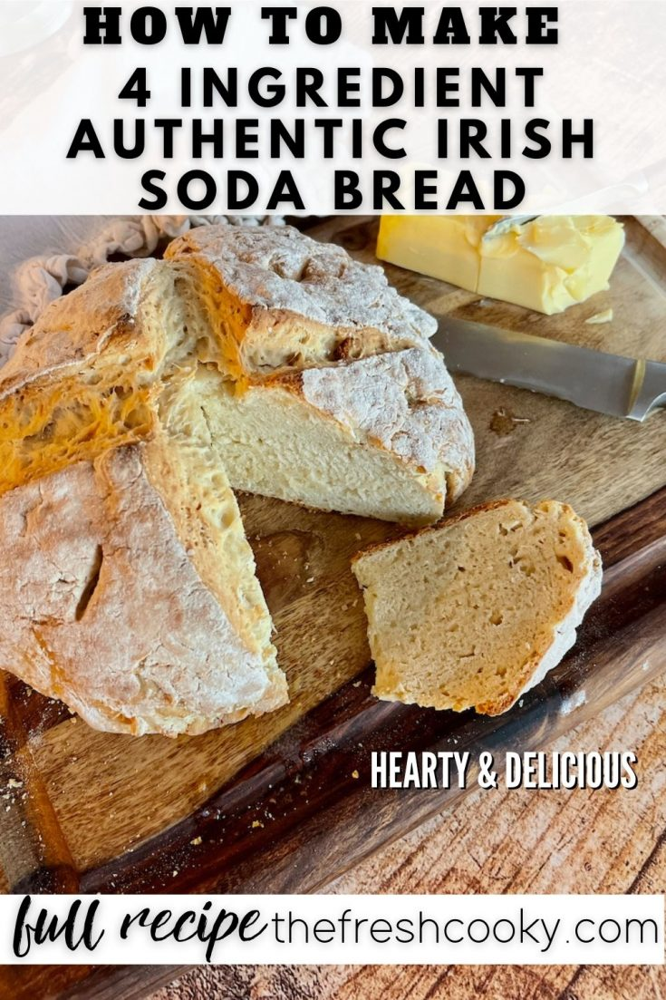Pin for How to Make 4 Ingredient Authentic Irish Soda Bread with top down image of loaf of soda bread with wedge removed and butter in background.