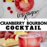 Pinterest long image, for Cranberry Bourbon Cocktail that is low sugar. Top image of top down shot of bright red/pink cranberry cocktail with raspberries garnish. Bottom image of simple cocktail with lemon slice and cranberries on marble.