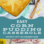 Easy Corn Pudding Casserole Long Pin, top image of corn pudding in 9x13 inch pan with wooden spoon for serving, bottom image of square of corn casserole on plate with fork.