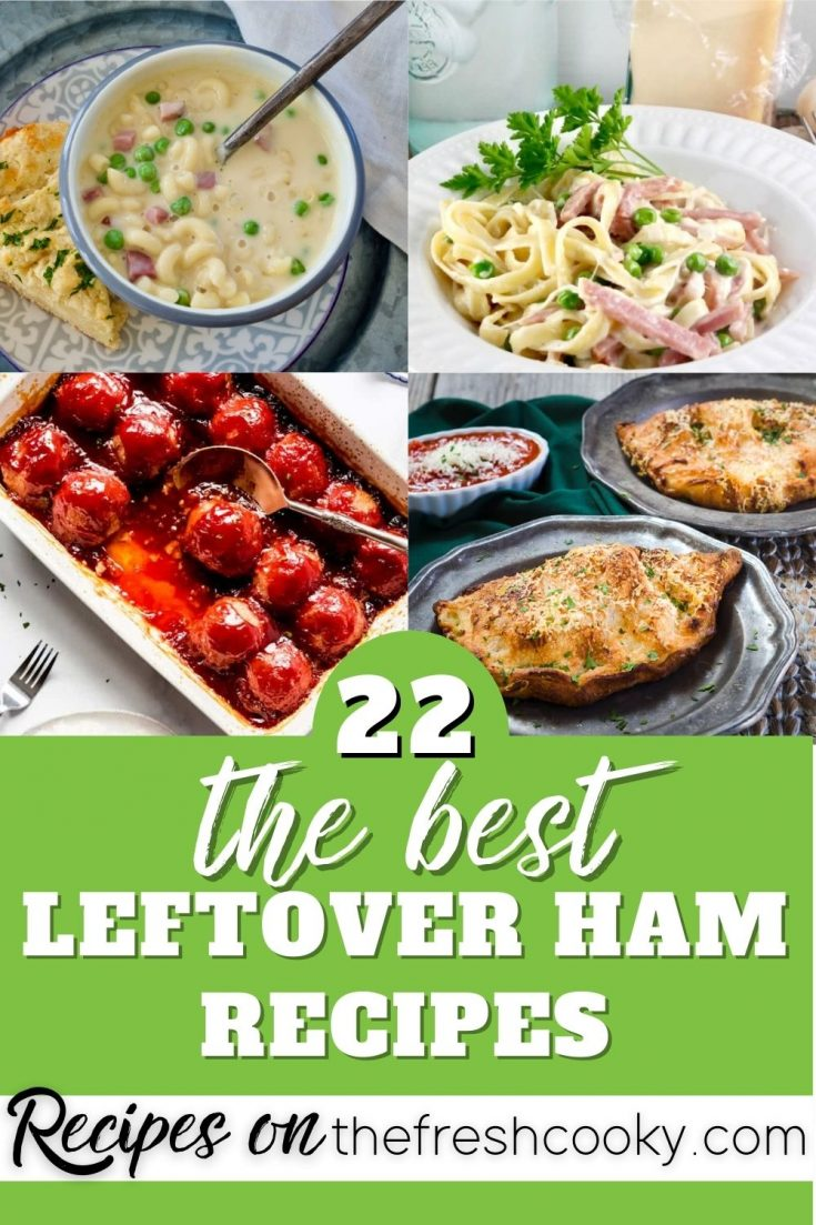 22 of the best leftover ham recipes with four ham recipes 1) soup 2) fettuccine 3) meatballs 4) calzones.