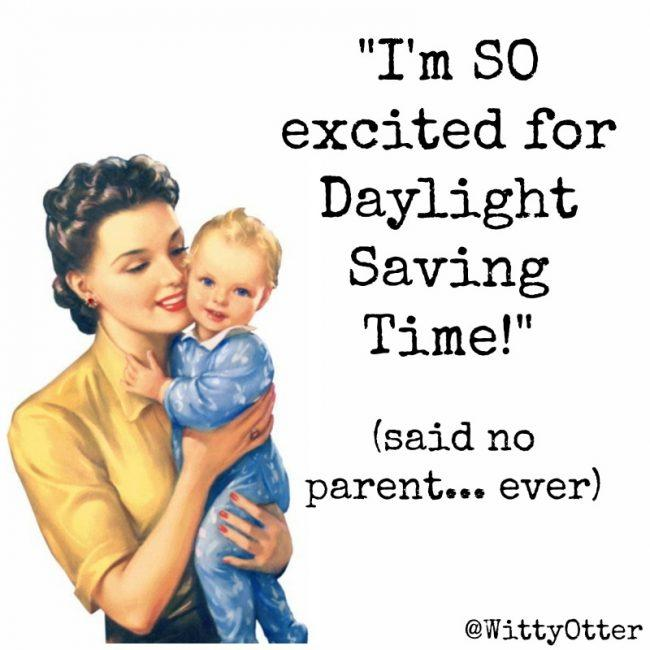 "daylight savings time funny, I am so excited for Daylight Savings time!"" Said no parent...ever!"
