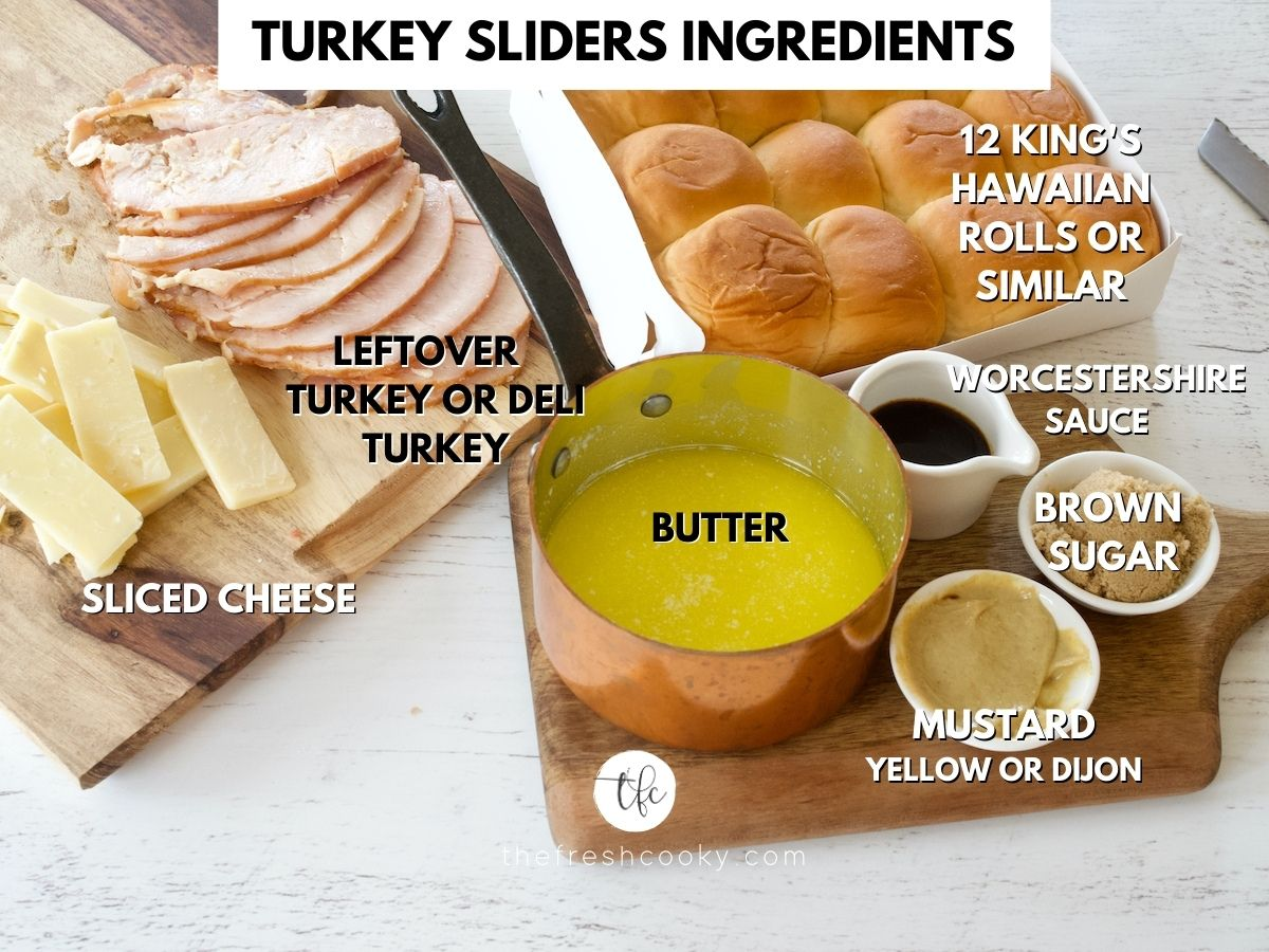 image of turkey slider ingredients, L-R sliced cheese, sliced leftover turkey, king's hawaiian rolls, brown sugar, dijon mustard, worcestershire sauce and butter.