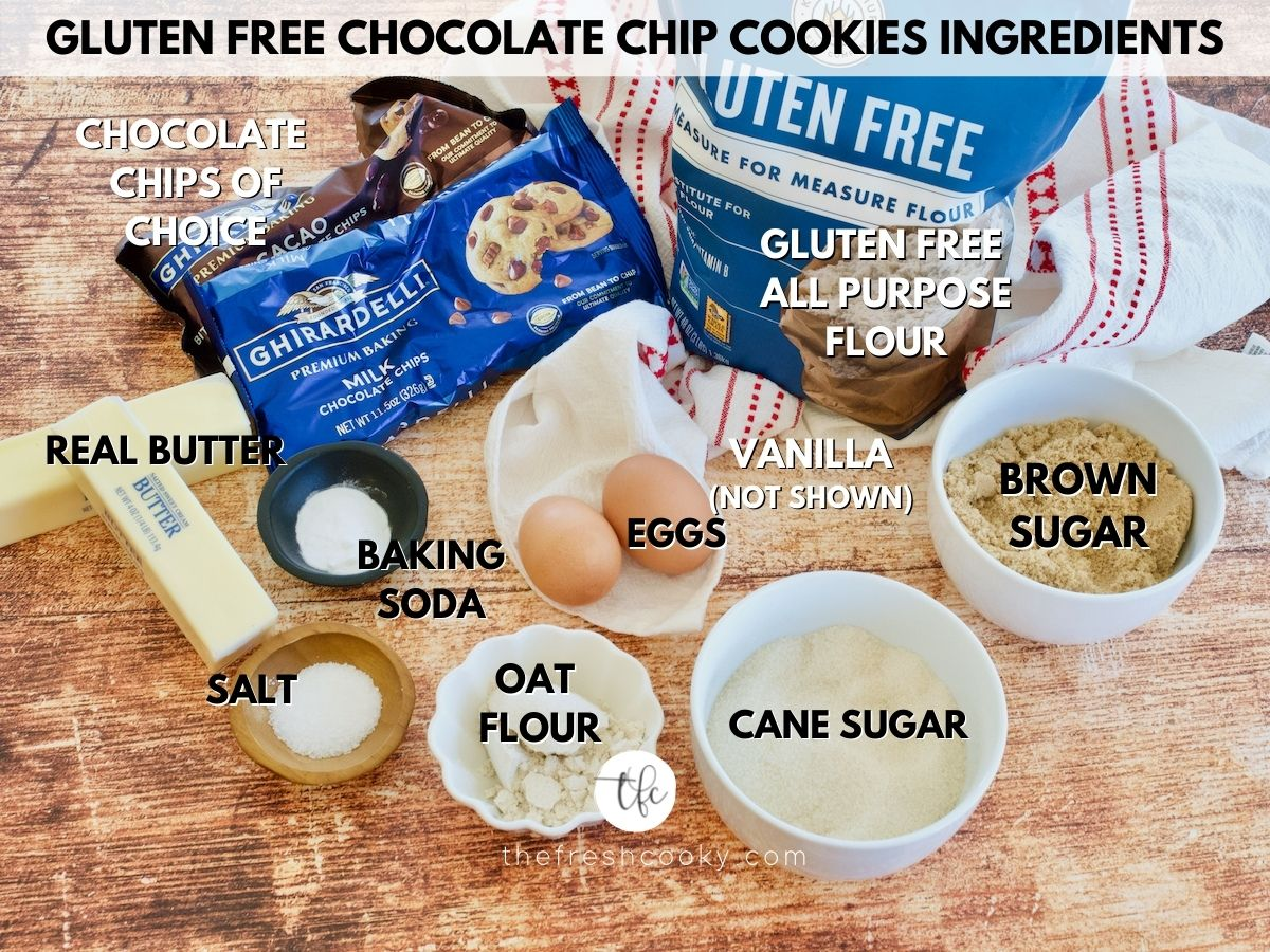 Gluten Free Chocolate Chip Cookies image of ingredients, labeled L-R butter, chocolate chips, GF All purpose flour, Brown sugar, cane sugar, oat flour, eggs, vanilla extract, baking soda and kosher salt.