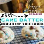 Long pin for easy cake batter chocolate chip cookies recipe with lots of sprinkle choices. Top image of sprinles going in batter and bottom image of cake batter cookies.