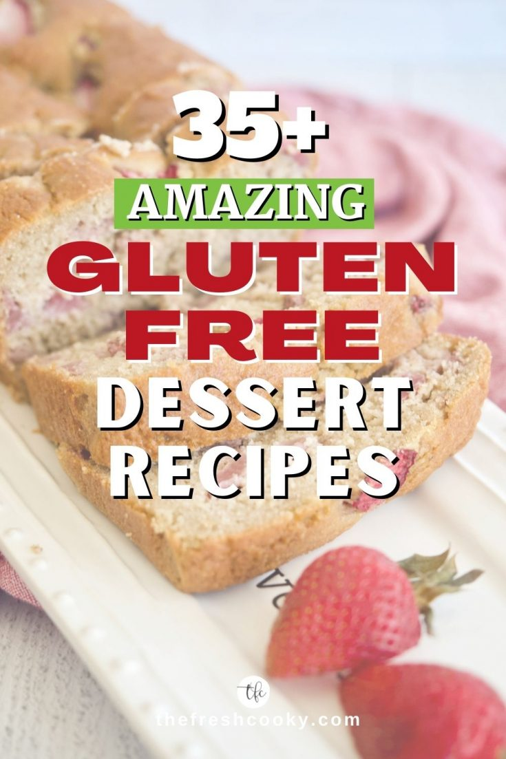 Pin for 30+ gluten free dessert recipes with image of gluten free strawberry sweet bread.