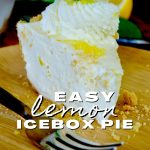 Easy Lemon IceBox Pie with image of slice of fluffy, creamy lemon cream pie on bamboo plate with fork, garnished with whipped cream, lemon and mint.