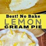 Long Pin for Lemon No Bake cream pie, top image of slice of lemon pie and bottom image of pie with slice removed from Lemon cream pie.