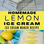 Long pin for Homemade Lemon Ice Cream or Lemon Gelato with top image of creamy fresh churned ice cream and bottom image after freezing with lemon wedges on top of the ice cream.