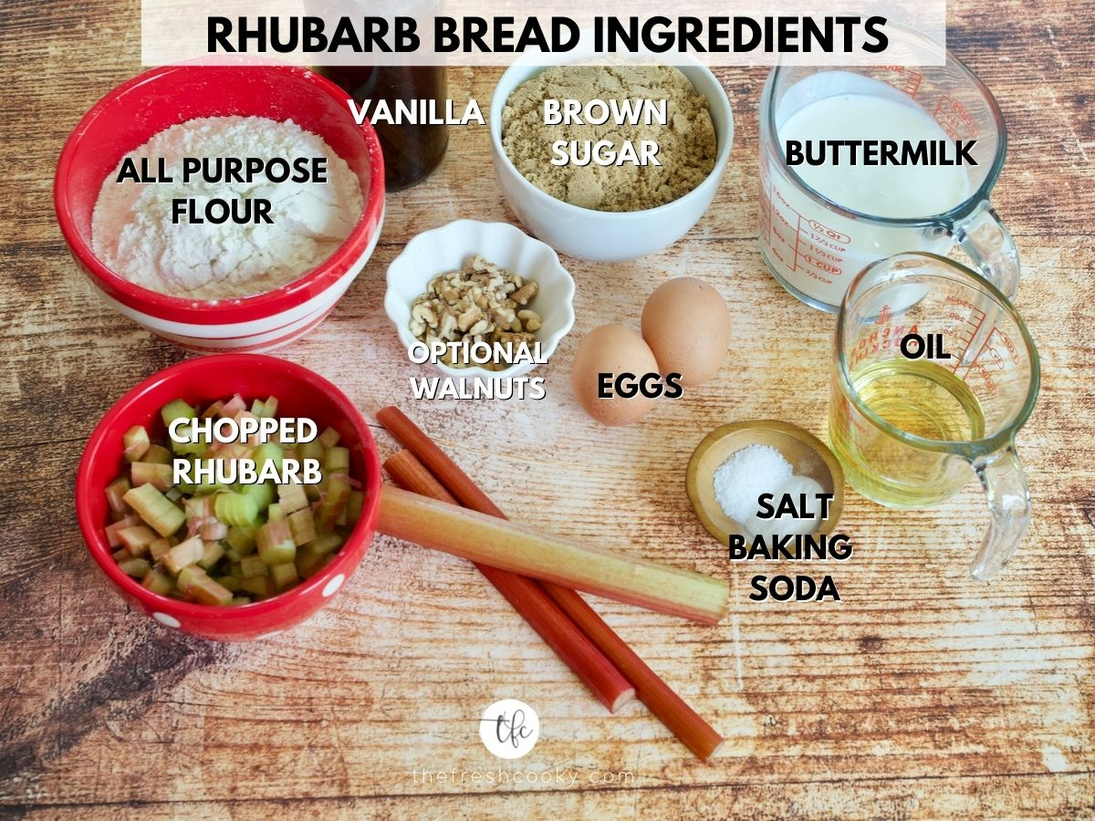 Rhubarb Streusel Bread Ingredients L-R Diced Fresh Rhubarb, All purpose Flour, Brown Sugar, Buttermilk, vegetable oil, salt, baking soda, eggs, walnuts (optional).