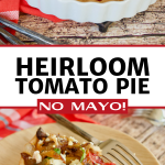 Long Pin for Heirloom Tomato pie with top image of entire tomato tart and bottom image of slice of tomato pie.