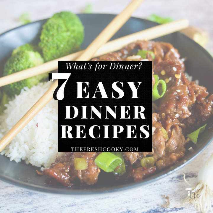 7 Easy Dinner Recipes to answer the question What's for Dinner? with image of Mongolian Beef and rice bowl in background.