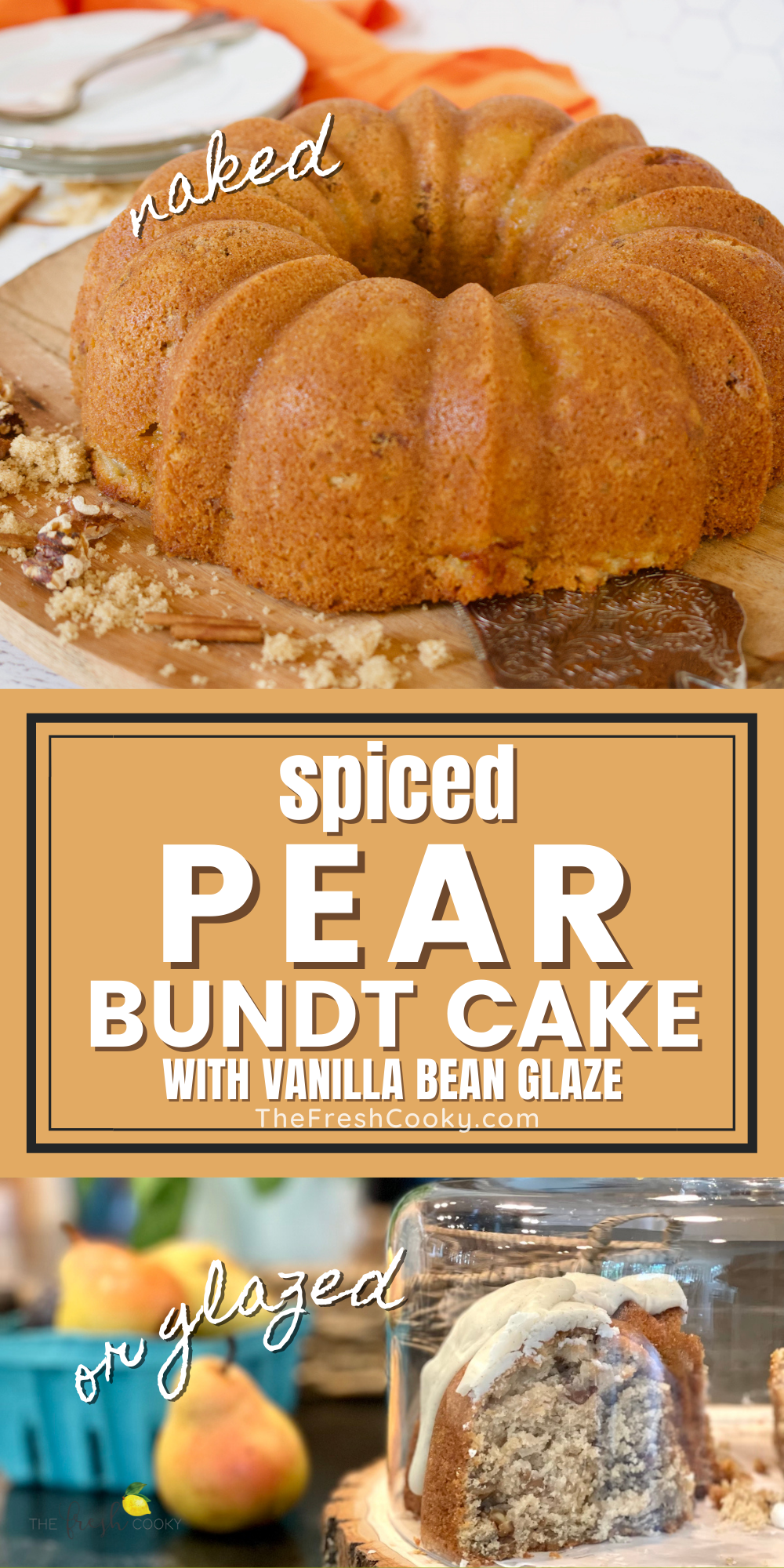 Fresh Spiced Pear Bundt Cake recipe with top image of unglazed pear bundt cake on pretty wooden platter, bottom image of glazed pear cake slice under a dome with pears behind.