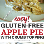 Pin for easy Gluten-Free Apple Pie with Crumb Topping, top image of slice of apple pie with melting vanilla ice cream on top. Bottom image of whole apple pie with slice removed.