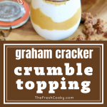 Long pin for Graham cracker crumble topping with top image of jar of pumpkin yogurt topped with graham cracker crumble, bottom image of ingredients to make graham cracker crumble.