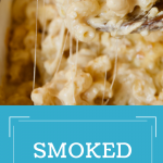 Smoked Mac and Cheese pin with close up image of spoon scooping cheesy mac and cheese.